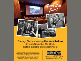 Call for Submissions is open for the 12th Annual Durango Independent Film Festival is March 1 – 5, 2017. Source: Joanie Fraughton, Durango Independent Film Festival, Colorado.