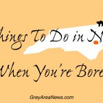 Things To Do in NC When You're Bored - greyareanews.com