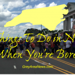Things To Do in NC When You're Bored -- greyareanews.com