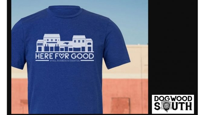 Here For Good and local business logo T-shirts provide $10 to businesses closed due to coronavirus safety measures. Source: Dogwood South